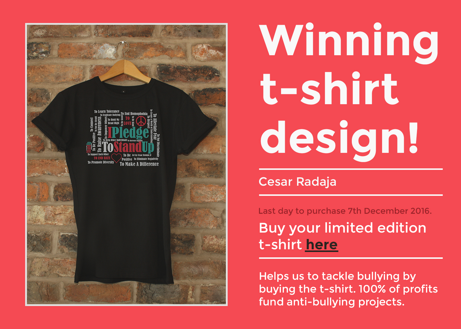 Winner t-shirt design! Cesar Radaja. Buy your limited edition t-shirt here. Last day to purchase 7th December 2016. Helps us to tackle bullying by buying the t-shirt. 100% of profits fund anti-bullying projects.